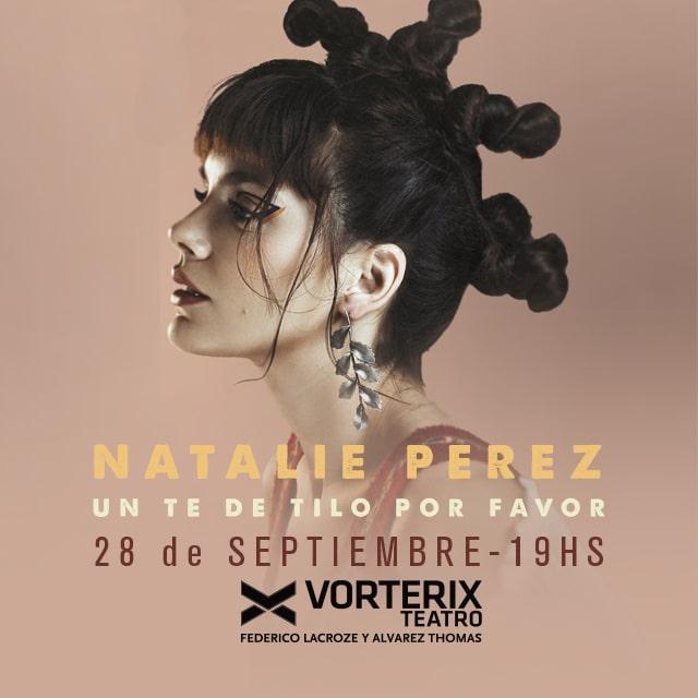 Natalie Pérez Un Té de Tilo Por Favor en Teatro Vorterix