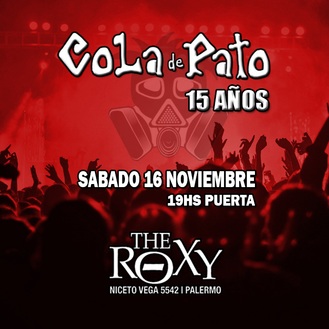 COLA DE PATO 15 AÑOS Héroes Descartables Fuegos Primitivos en The Roxy