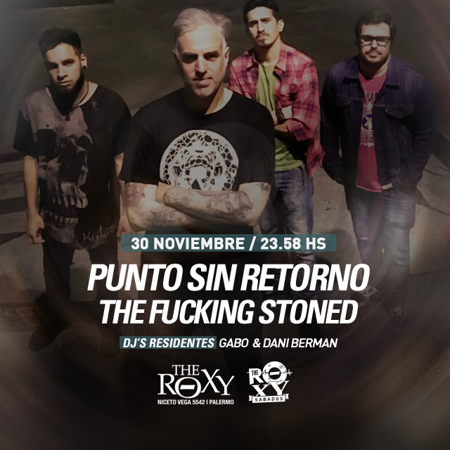 THE ROXY SÁBADOS The Fucking Stoned Punto Sin Retorno en The Roxy