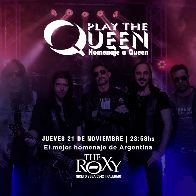 PLAY THE QUEEN El mejor homenaje a Queen de Argentina en The Roxy
