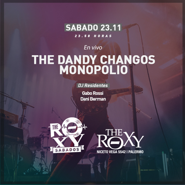 THE ROXY SÁBADOS THE DANDY CHANGOS  MONOPOLIO en The Roxy