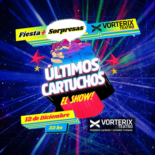 ULTIMOS CARTUCHOS EL SHOW FIESTA + SORPRESAS 12/12 en Teatro Vorterix