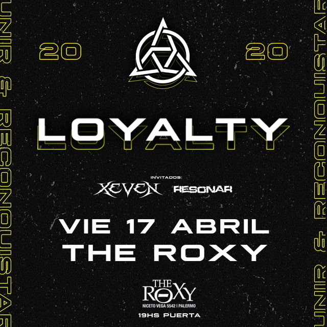 LOYALTY PRESENTANDO TEMAS NUEVOS Inv: XEVEN - RESONAR en The Roxy